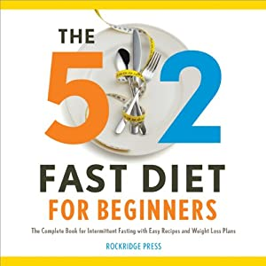 The 5:2 Fast Diet for Beginners: The Complete Book for Intermittent Fasting with Easy Recipes and Weight Loss Plans | [Rockridge Press]