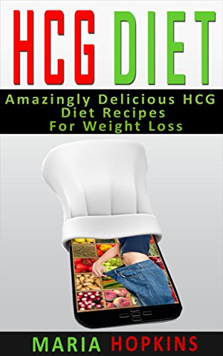 HCG Diet: Amazingly Delicious HCG Diet Recipes for Weight Loss (HCG Diet Plan, HCG Injections, HCG Recipes, HCG For Weight Loss)