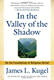 In the Valley of the Shadow: On the Foundations of Religious Belief (1439130108) by Kugel, James L.