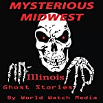 Mysterious Midwest: Illinois Ghost Stories |  World Watch Media