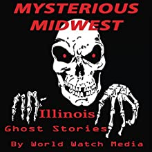 Mysterious Midwest: Illinois Ghost Stories Audiobook by  World Watch Media Narrated by Mark Barnard