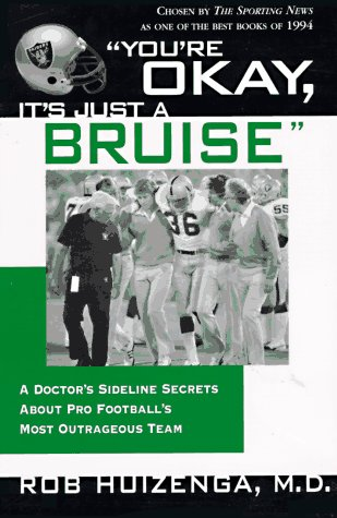 You're OK, It's Just A Bruise: A Doctor's Sideline Secrets About Pro Football's Most Outrageous Team, Rob Huizenga