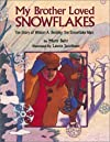 My Brother Loved Snowflakes: The Story of Wilson a Bentley, the Snowflake Man