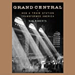 Grand Central: How a Train Station Transformed America | Sam Roberts,Pete Hamill (foreword)