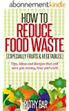 How to Reduce Food Waste: Especially fruits and vegetables (English Edition)