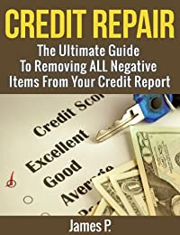 (FREE on 3/1) Credit Repair: The Ultimate Guide To Removing All Negative Items From Your Credit Report by James P. - http://eBooksHabit.com