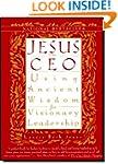 Jesus CEO: Using Ancient Wisdom for V...