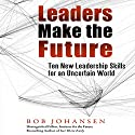 Leaders Make the Future: Ten New Leadership Skills for an Uncertain World Audiobook by Bob Johansen Narrated by Brett Barry