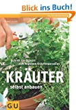 Kr�uter selbst anbauen: Schritt f�r Schritt zum eigenen Kr�uerparadies (GU PraxisRatgeber Garten)