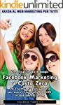 Facebook Marketing a Costo Zero. 20 T...