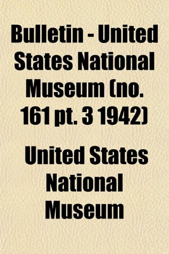 Bulletin - United States National Museum (no. 161 pt. 3 1942)