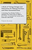 Various A Book of Vintage Designs and Instructions for Making Furniture and Other Household Items - Containing Two Kitchen Tables, a Hanging Tool Chest and