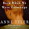 Back When We Were Grownups (       UNABRIDGED) by Anne Tyler Narrated by Blair Brown