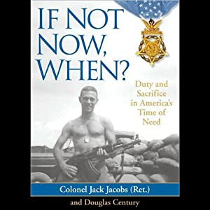 If Not Now, When?: Duty and Sacrifice in America's Time of Need | [Jack Jacobs, Douglas Century]