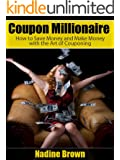 Coupon Millionaire: How to Save Money and Make Money with the Art of Couponing