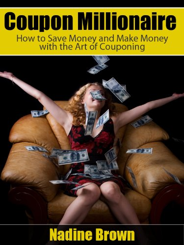Coupon Millionaire: How to Save Money and Make