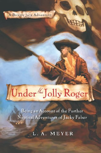 L. A. Meyer - Under the Jolly Roger: Being an Account of the Further Nautical Adventures of Jacky Faber (Bloody Jack Adventures)