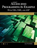 Microsoft(tm) Access(tm) 2010 Programming By Example: with VBA, XML, and ASP