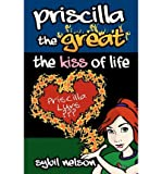 img - for [ { PRISCILLA THE GREAT THE KISS OF LIFE } ] by Nelson, Sybil (AUTHOR) Jun-14-2011 [ Paperback ] book / textbook / text book