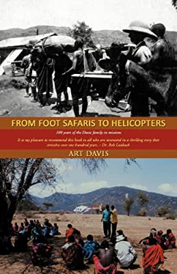 From Foot Safaris to Helicopters: 100 years of the Davis family in missions by iUniverse.com