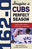 img - for 162-0: Imagine a Cubs Perfect Season: A Game-by-Game Anaylsis of the Greatest Wins in Cubs History book / textbook / text book