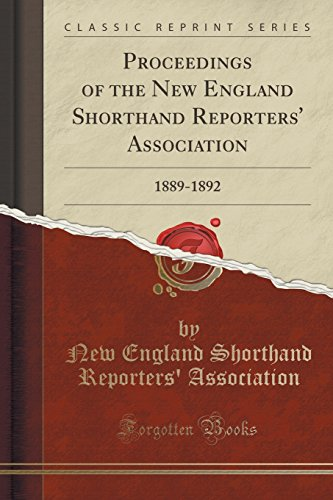 Proceedings of the New England Shorthand Reporters' Association: 1889-1892 (Classic Reprint)