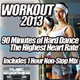 Workout 2013 - The Ultra Hard Dance and Hardcore Pumping Cardio Fitness Gym Work Out Mix