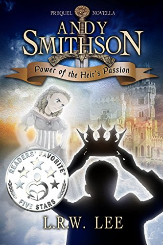 Book: Power of the Heir's Passion, Prequel Novella (Andy Smithson Book 0) by L. R. W. Lee