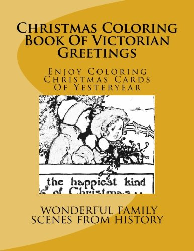 Christmas Coloring Book Of Victorian Greetings: Enjoy Coloring Christmas Cards Of Yesteryear