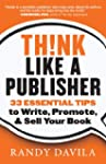 Think Like a Publisher: 33 Essential...