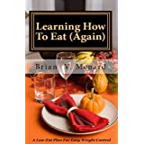 Learning How To Eat (Again) ~ Brian V. Menard