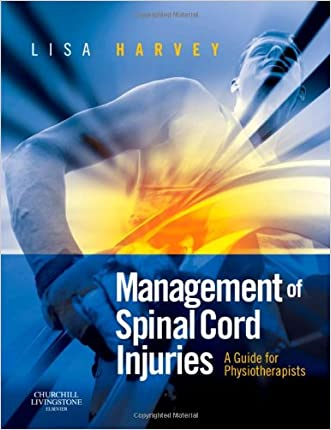 Management of Spinal Cord Injuries: A Guide for Physiotherapists, 1e written by Lisa Harvey BAppSc  GradDipAppSc%28ExSpSc%29  MAppSc  PhD