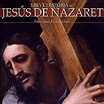Breve historia de Jesús de Nazaret | Francisco José Gómez
