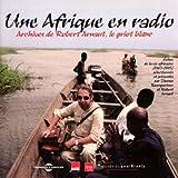 echange, troc Compilation - Une Afrique En Radio : Archives De Robert Arnaut Le Griot Blanc
