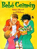 Bebe Caiman: (Spanish Edition) (8424179439) by Robert Munsch