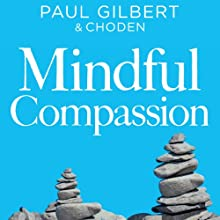 Mindful Compassion Audiobook by Paul Gilbert Narrated by Rupert Farley