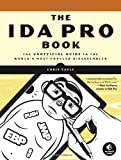 The IDA Pro Book: The Unofficial Guide to the World's Most Popular Disassembler