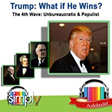Trump: What If He Wins?: The 4th Wave: Unbureaucratic & Populist Audiobook by Tom Thornton Narrated by Deaver Brown