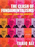 The Clash of Fundamentalisms: Crusades, Jihads and Modernity (185984457X) by Tariq Ali