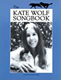 Kate Wolf The Kate Wolf Songbook