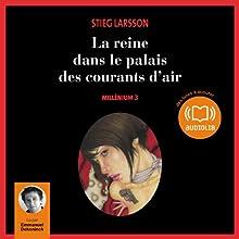 La reine dans le palais des courants d'air (Millenium 3) | Livre audio Auteur(s) : Stieg Larsson Narrateur(s) : Emmanuel Dekoninck