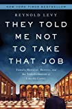img - for They Told Me Not to Take that Job: Tumult, Betrayal, Heroics, and the Transformation of Lincoln Center book / textbook / text book