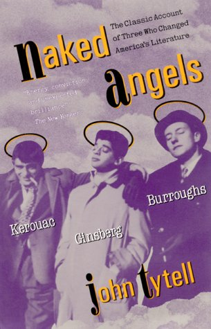 Naked Angels: Kerouac, Ginsberg, Burroughs
