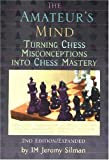 The Amateur's Mind: Turning Chess Misconceptions into Chess Mastery (1890085022) by Silman, Jeremy
