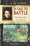 I Am Canada: A Call to Battle: The War of 1812, Alexander MacKay, Upper Canada, 1812 (1443100064) by Gillian Chan