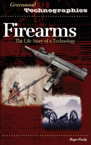 Firearms: The Life Story of a Technology (Greenwood Technographies)