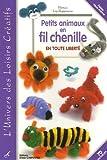 echange, troc Patricia Loy-Rappeneau - Petits animaux en fil chenille : En toute liberté