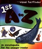 1st a to Z Encyclopedia (Visual Factfinder)