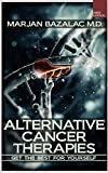 Alternative Cancer Therapies (Cancer,Cancer Cure,Cancer Diet,Coping With Cancer,Cancer Books,Breast Cancer,Lung Cancer,Cancer Prevention,Colon Cancer) (Alternative Medicine Book 1)