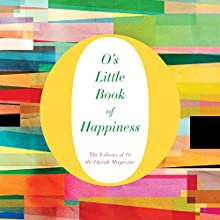 O's Little Book of Happiness (       UNABRIDGED) by The Oprah Magazine O Narrated by Alison Elliot, Cynthia Hopkins, Helen Litchfield, Scott Shepherd, Joanna Adler